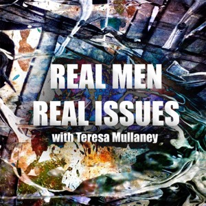 Real Men Real Issues with Teresa Mullaney