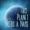 This Planet Needs a Name artwork