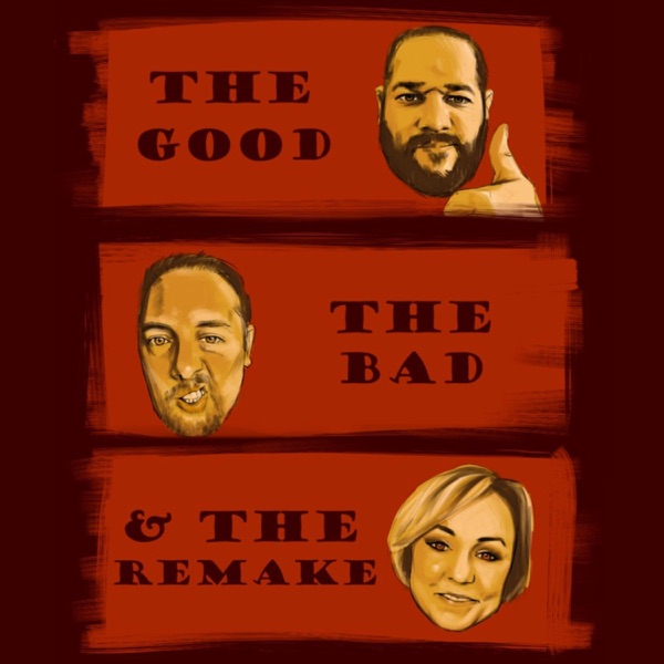 The Good, The Bad and The Remake: Movie Podcast