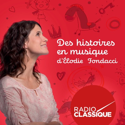 Des histoires en musique d'Elodie Fondacci:Radio Classique