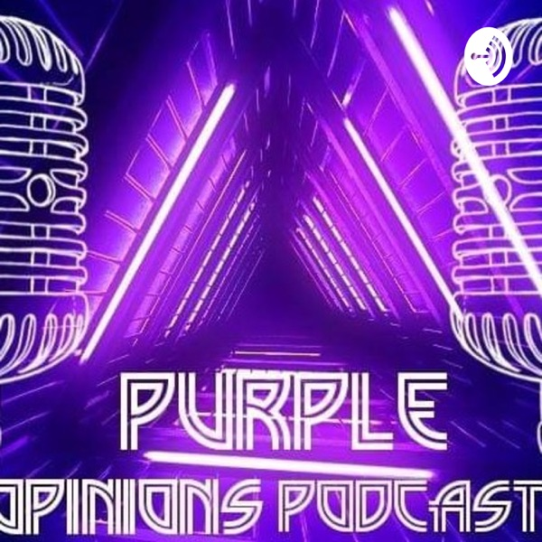 Purple Opinions Podcast