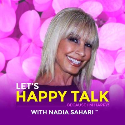 """LET'S HAPPY TALK! """"Because I'm Happy!"""" With Nadia Sahari"""