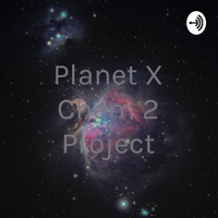 Planet X Chem 2 Project podcast