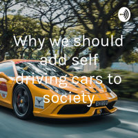 Why we should add self driving cars to society podcast