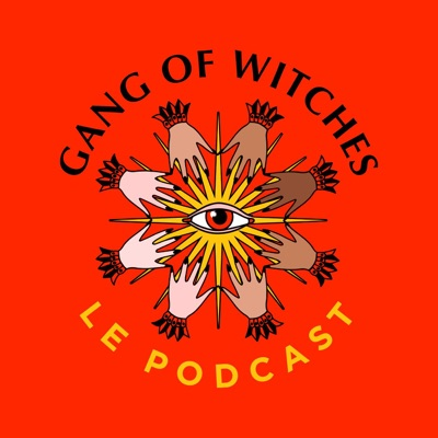 Gang Of Witches - Le Podcast:Gang Of Witches - Le Podcast