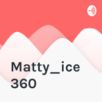 Matty_ice 360 podcast