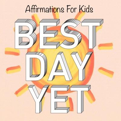 Best Day Yet: Affirmations For Kids:Marjorie Stordeur