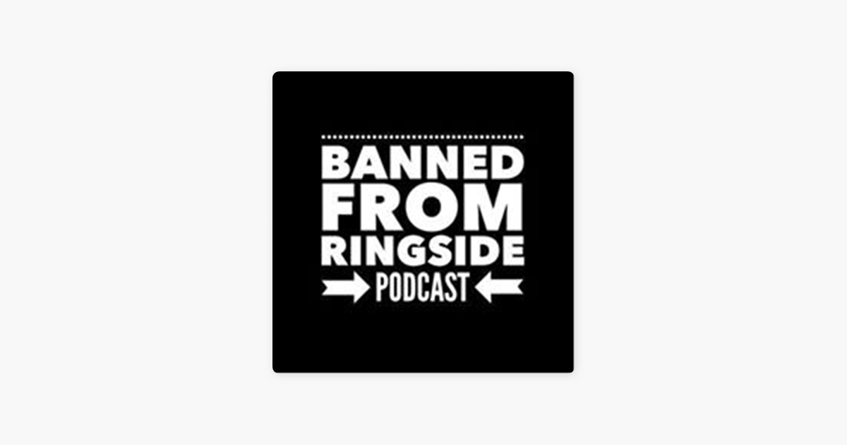 Banned From Ringside on Apple Podcasts
