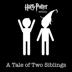 A Tale of Two Siblings: Harry Potter Edition