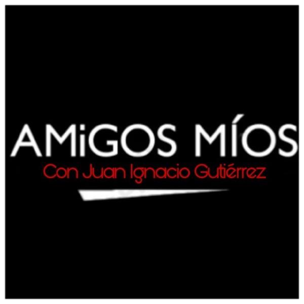 """""""Amigos Míos"""" con Juan Ignacio Gutiérrez"""