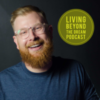 Living Beyond the Dream Podcast podcast