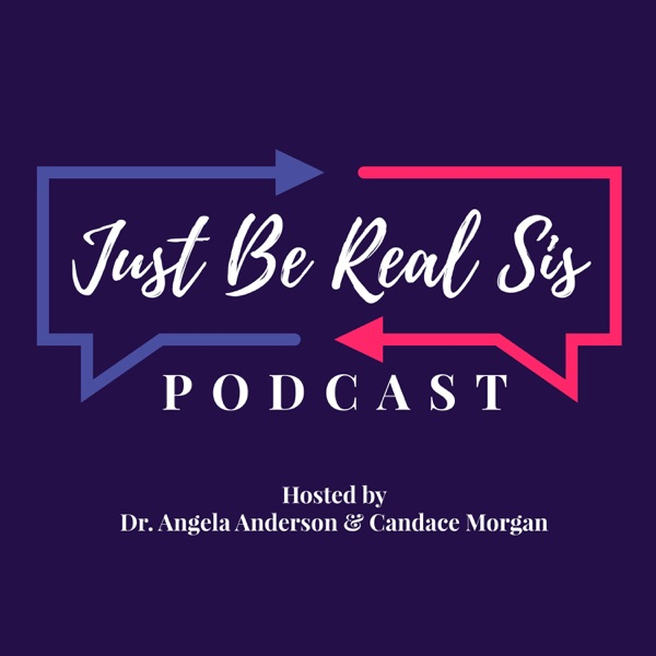 Just Be Real Sis Podcast
