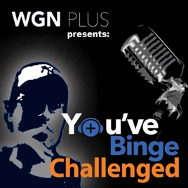 You've Binge Challenged from WGN Plus on Apple Podcasts