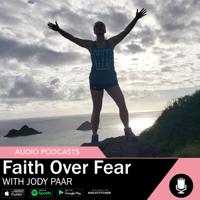 Faith Over Fear With Jody Paar podcast