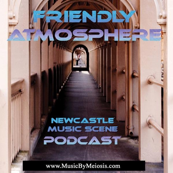 Friendly Atmosphere Newcastle Music Scene Podcast