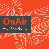 OnAir with Akin Gump podcast