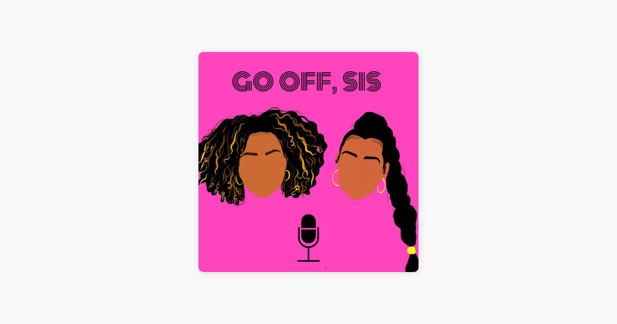Go Off, Sis on Apple Podcasts