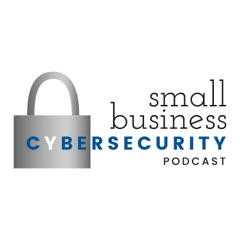 Small Business Cybersecurity Podcast