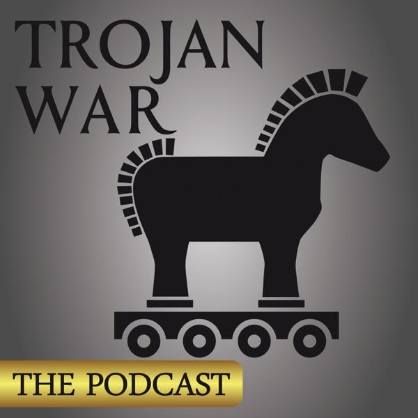 TROJAN WAR:  THE PODCAST