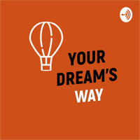 YOUR DREAMS WAY podcast