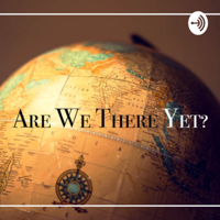 Are We There Yet? podcast