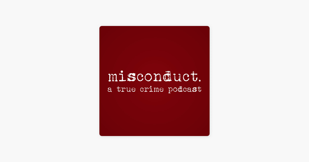 misconduct  a true crime podcast on Apple Podcasts