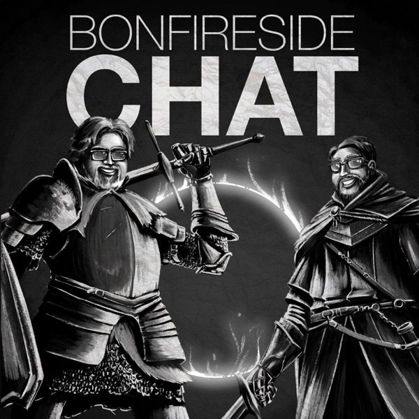 Bonfireside Chat - A Dark Souls and Bloodborne Podcast