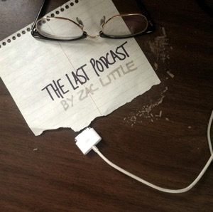 The Last Podcast by Zac Little
