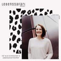 Lebenssafari - Der Podcast für alle Sinnsucher und Lebensunternehmer podcast