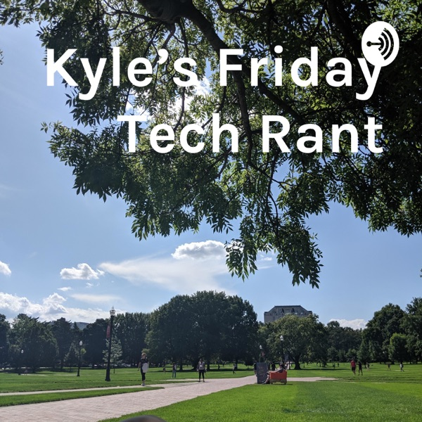 Kyle's Friday Tech Rant