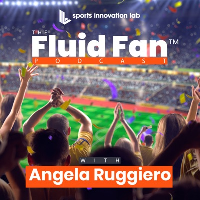 Sports Innovation Lab Fluid Fan Podcast:Sports Innovation Lab Fluid Fan Podcast