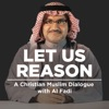 New Podcast Let Us Reason - A Christian/Muslim Dialogue artwork