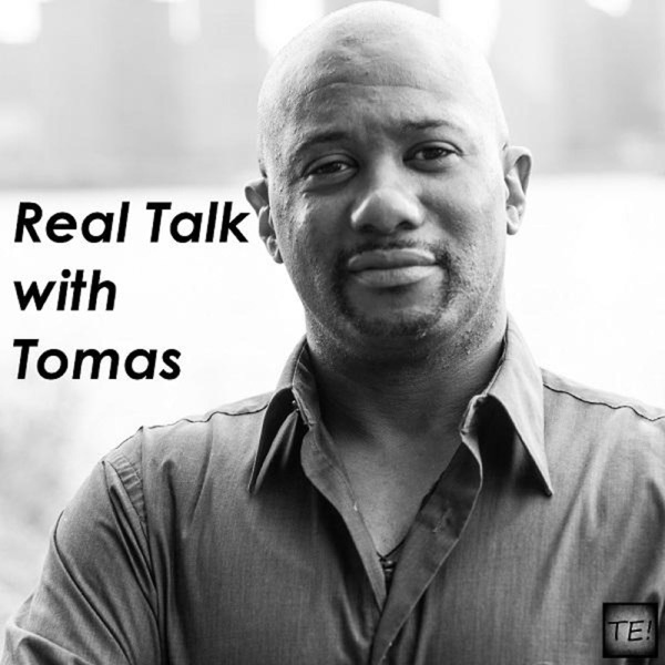 Real Talk with Tomas