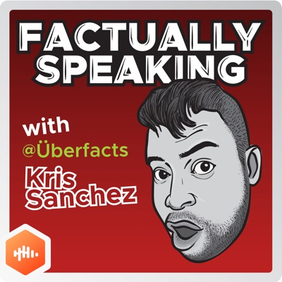 Factually Speaking with Kris Sanchez (@Uberfacts)
