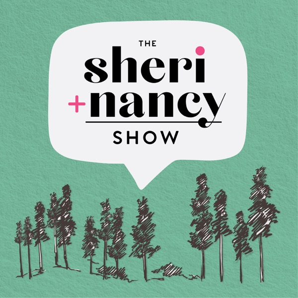 The Sheri + Nancy Show