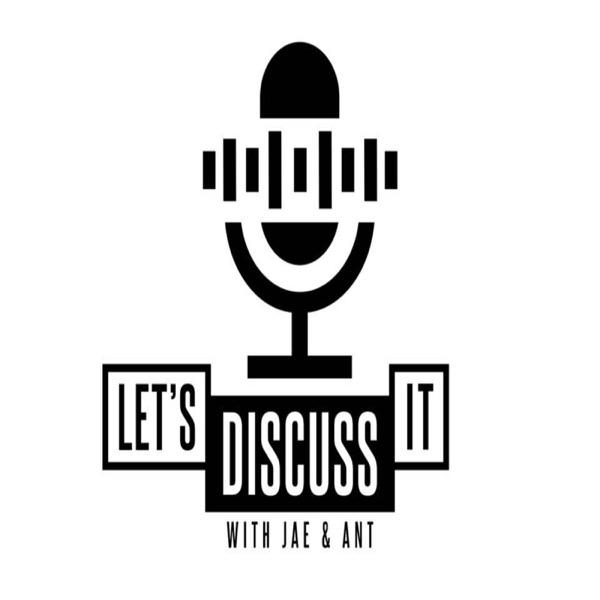 Let's Discuss It w/ Jae & Ant