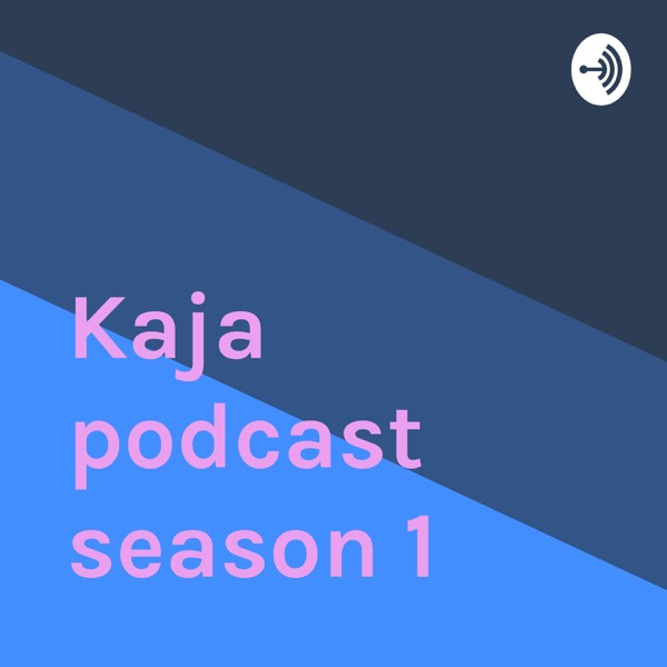 Kaja podcast season 1