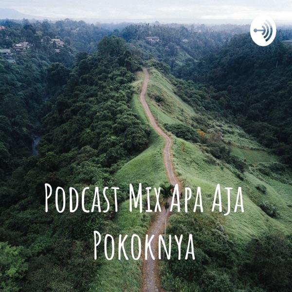 Podcast Mix Apa Aja Pokoknya