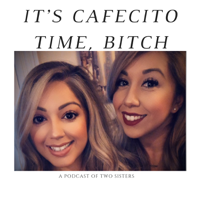 It's Cafecito Time Bitch podcast podcast