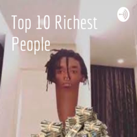 Top 10 Richest People podcast