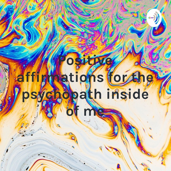 Positive affirmations for the psychopath inside of me