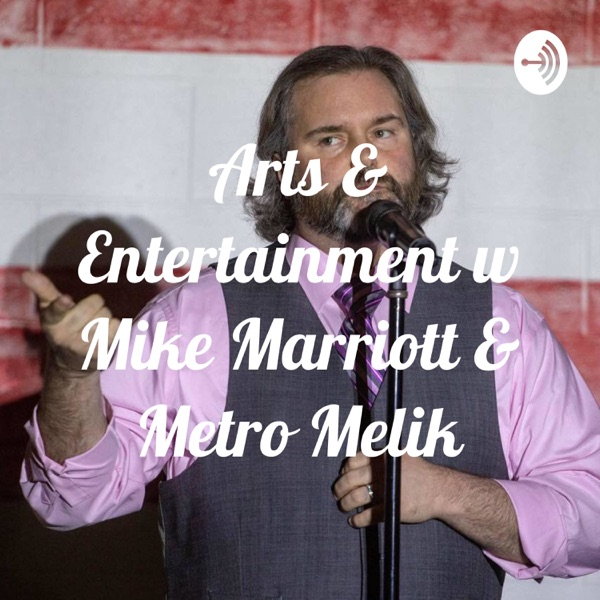 Arts & Entertainment with Mike Marriott & Metro Melik