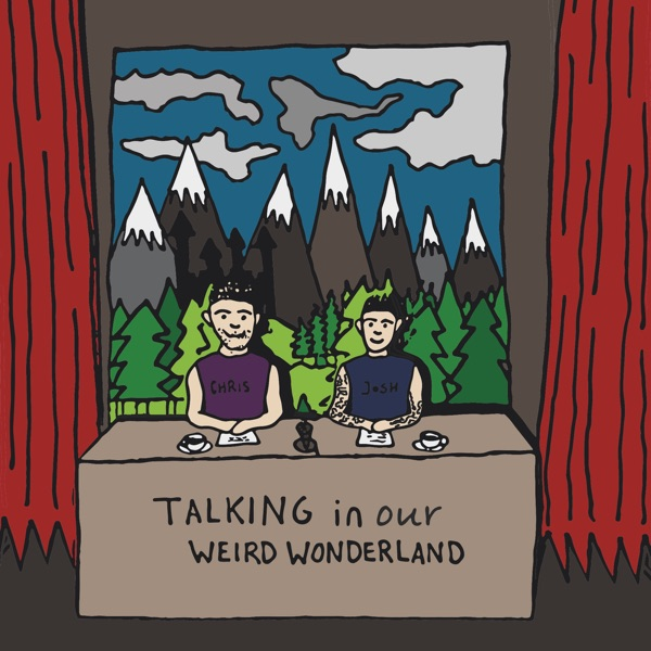 Talking In Our Weird Wonderland