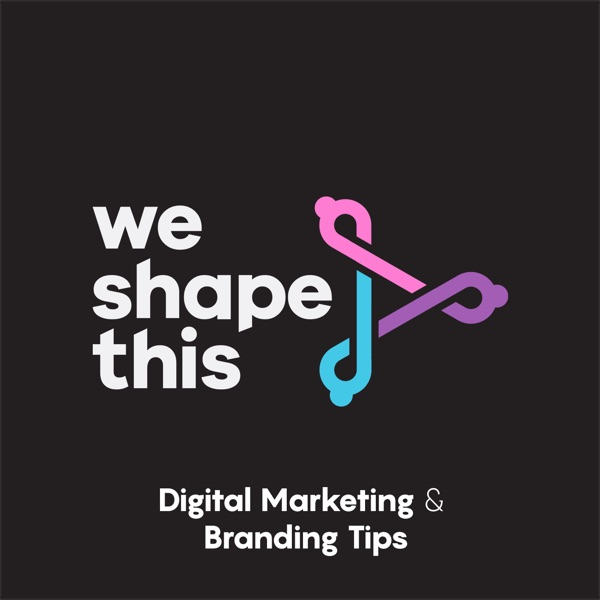 We Shape This - Top Marketing and Branding Tips