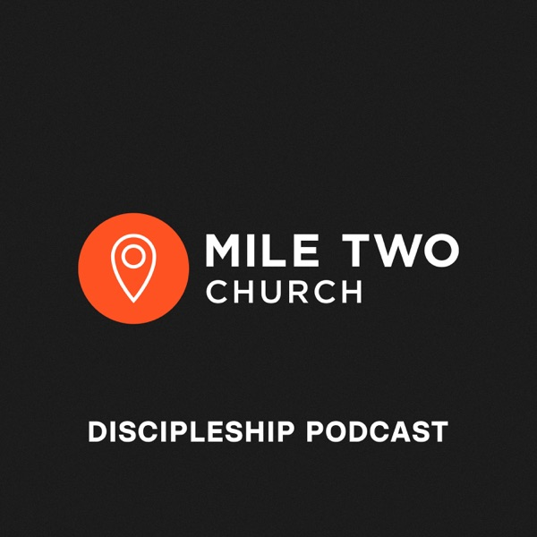 Mile Two Discipleship Podcast