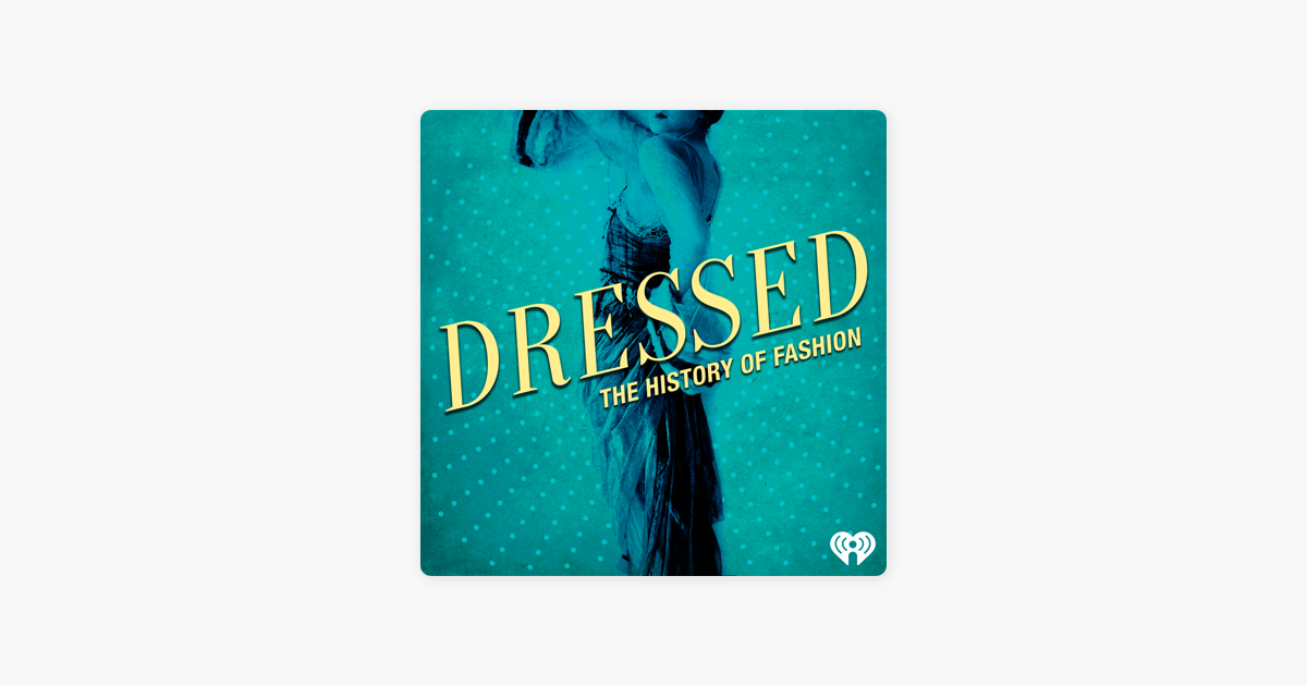 Dressed: The History of Fashion on Apple Podcasts