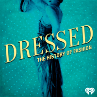 Podcast cover art for Dressed: The History of Fashion