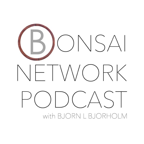 Bonsai Network Podcast w/ Bjorn L Bjorholm