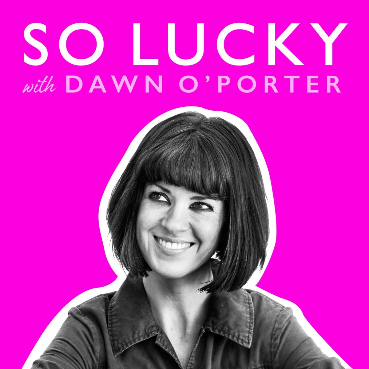 So Lucky with Dawn O'Porter
