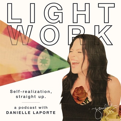 LIGHT WORK : A podcast with Desire Map author, Danielle LaPorte